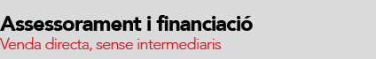 Assessorament i financiació. Venda directa, sense intermediaris